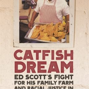 """Signing & Reading of """"Catfish Dream: Ed Scott's Fight for His Family Farm and Racial Justice in the Mississippi Delta"""" by Julian Rankin"""