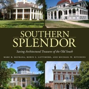 """Signing & Reading of """"Southern Splendor: Saving Architectural Treasures of the Old South"""" with Marc R. Matrana & Robin S. Lattimore"""